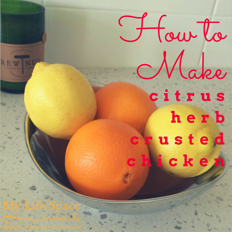 How to Make Citrus Herb Crusted Chicken - {My Life Space Moments}